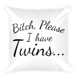 Bitch Please I have Twins… – Pillow